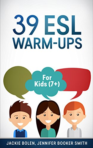 39 ESL Warm-Ups: For English Teachers of Kids (7+) Who Want to Get their TEFL Classes Started Off...