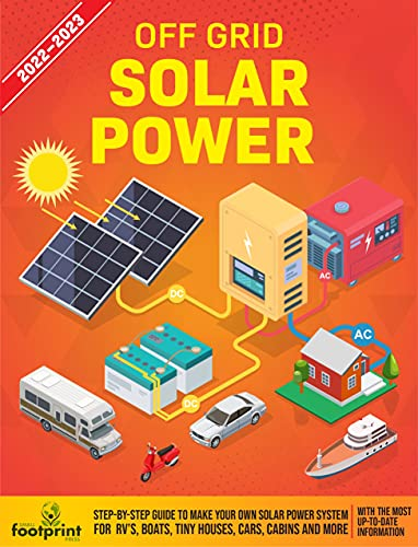 Off Grid Solar Power 2022-2023: Step-By-Step Guide to Make Your Own Solar Power System For RV's, Boats, Tiny Houses, Cars, Cabins and More With The Most Up-To-Date Information (English Edition)