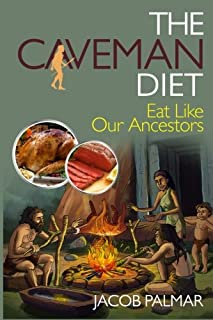 The Caveman Diet: Eat Like Our Ancestors