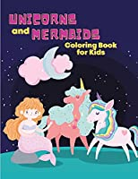 Unicorns and Mermaids Coloring Book for Kids: Coloring book for kids.