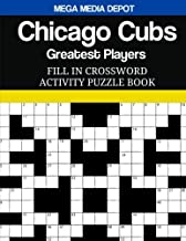 Chicago Cubs Fill In Crossword Activity Puzzle Book: Greatest Players Edition