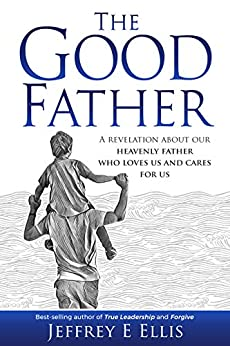 The Good Father: A revelation of our heavenly Father who loves us and cares for us by [Jeffrey Ellis]