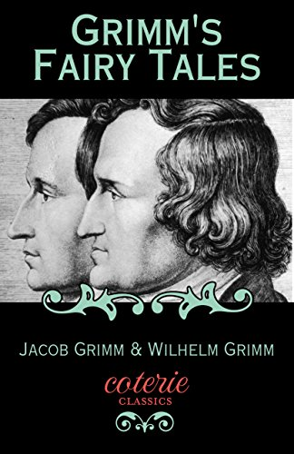 Grimm's Fairy Tales: The Complete First Edition (Coterie Classics) (English Edition)