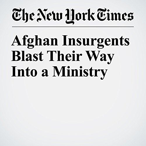 Afghan Insurgents Blast Their Way Into a Ministry copertina