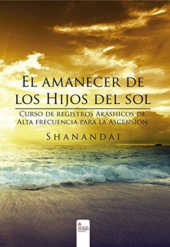 El amanecer de los hijos del sol Curso de registros akáshicos de Alta frecuencia para la Ascensión