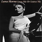 Love Me Or Leave Me - Lena Horne