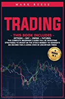 Trading: 4 in 1: Options + Day + Swing + Futures: The complete beginner's guide full of investing strategies to invest in the stock market to generate an income for a living even in uncertain times