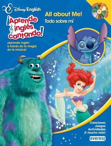 Disney English. ¡Aprende inglés cantando!. All about me! / Todo sobre mi: ¡Aprende inglés a través de la magia de la música! Canciones. Juegos. Actividades. ¡Y mucho más!