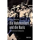 Die Hohenzollern und die Nazis: Geschichte einer Kollaboration   Ein neuer Blick auf das Wirken von Deutschlands wichtigster Adelsfamilie in den letzten 100 Jahren