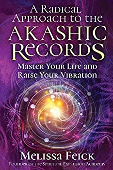 A Radical Approach to the Akashic Records  Master Your Life and Raise Your Vibration