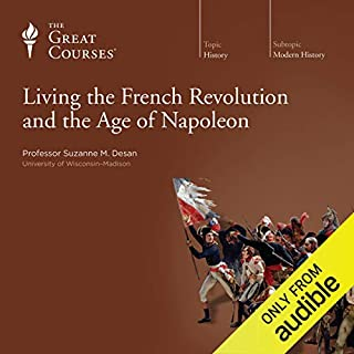 Living the French Revolution and the Age of Napoleon                   Auteur(s):                                                                                                                                 Suzanne M. Desan,                                                                                        The Great Courses                               Narrateur(s):                                                                                                                                 Suzanne M. Desan                      Durée: 24 h et 47 min     18 évaluations     Au global 4,6