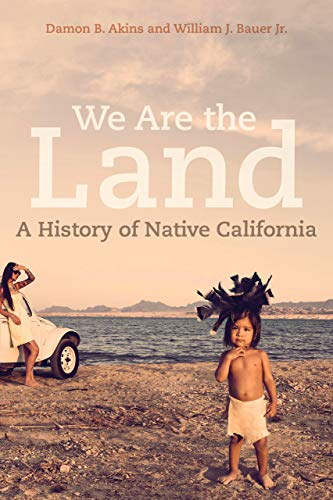 Compare Textbook Prices for We Are the Land: A History of Native California First Edition ISBN 9780520280496 by Akins, Damon B.,Bauer Jr., William J.