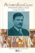 Plutarco Elias Calles: Pensamiento Politico y Social. Antologia (1913-1936) (Historia)