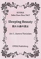 バレエピアノ楽譜 VOL.7 眠れる森の美女 1幕オーロラのヴァリエーション (ETOILE Ballet Piano Piece, VOL.7)