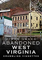 Abandoned West Virginia: Crumbling Vignettes (America Through Time)
