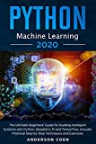 Python Machine Learning: The Ultimate Beginners' Guide for Building Intelligent Systems with Python, Raspberry Pi, and TensorFlow. Includes Practical Step-by-Step Techniques and Exercises