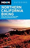 Moon Northern California Biking: More Than 160 of the Best Rides for Road and Mountain Biking (Moon...