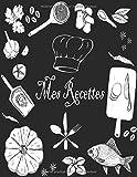 Mes Recettes: Mon Cahier de Recettes: Livre de Cuisine Personnalisable pour 100 Recettes: Cahier de Recettes à Remplir - Carnet de Recettes à Remplir (Livre de Recettes à Remplir)