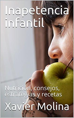 Inapetencia infantil: Qué hacer cuando tu hijo no se alimenta como debiera