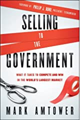 Selling to the Government: What It Takes to Compete and Win in the World's Largest Market Kindle Edition