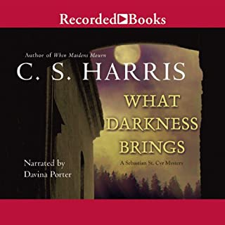 What Darkness Brings                   Written by:                                                                                                                                 C. S. Harris                               Narrated by:                                                                                                                                 Davina Porter                      Length: 11 hrs and 10 mins     8 ratings     Overall 5.0