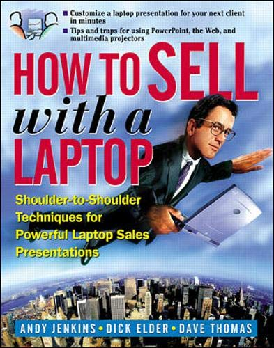 How to Sell With a Laptop: Shoulder-To-Shoulder Techniques for Powerful Laptop Sales Presentations