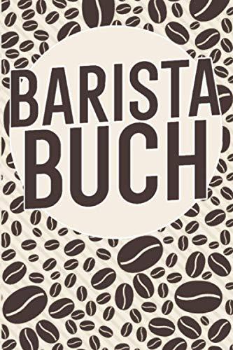 Barista Buch: Barista buch zum selberschreiben. Kaffee buch für Rezepte und Vordruck für Verkostung. 120 Seiten. Perfektes Geschenk für Hobby Barista und Kaffeeliebhaber.