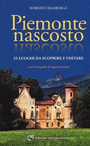 Piemonte nascosto. 55 luoghi da scoprire e visitare