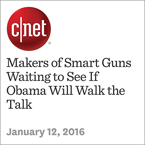 Makers of Smart Guns Waiting to See If Obama Will Walk the Talk audiobook cover art