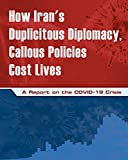 How Iran's Duplicitous Diplomacy, Callous Policies Cost Lives: A Report on the COVID-19 Crisis (English Edition)
