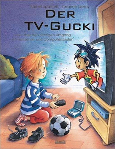 Der TV-Gucki: oder Über den richtigen Umgang mit Fernsehen und Computerspielen