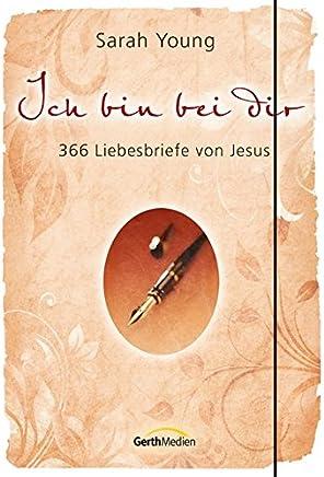 Ich bin bei dir Sonderausgabe 366 Liebesbriefe von JesusSarah Young