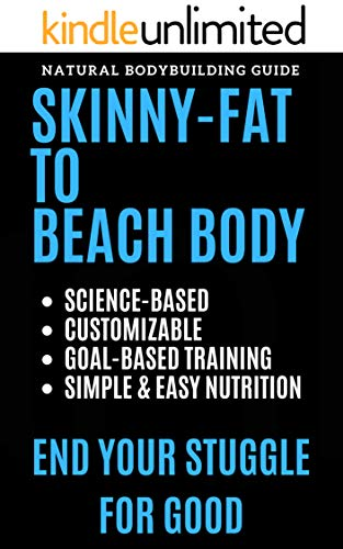 Skinny-Fat To Beach Body   Say Goodbye To The Dad Bod: The Ultimate Guide To Building A Beach Body (English Edition)