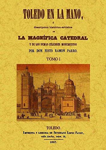 Toledo en la mano o descripción historico-artística de la magnifica Catedral y de los demás célebres monumentos (2 Tomos)