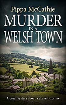 MURDER IN A WELSH TOWN: A cozy mystery about a dramatic crime (The Havard and Lambert mysteries Book 4) by [Pippa McCathie]