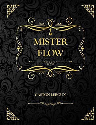 Mister Flow: Edition Collector - Gaston Leroux