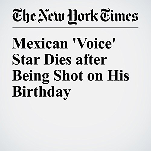 Mexican 'Voice' Star Dies after Being Shot on His Birthday cover art