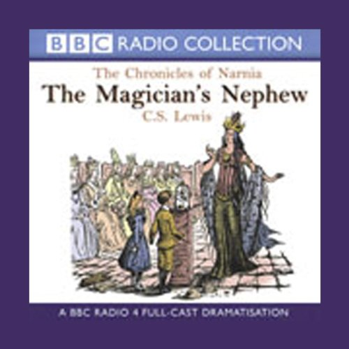 The Magician's Nephew: The Chronicles of Narnia (Dramatised)