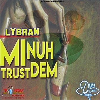 Mi Nuh Trust Dem