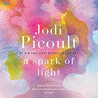 A Spark of Light     A Novel              Written by:                                                                                                                                 Jodi Picoult                               Narrated by:                                                                                                                                 Bahni Turpin,                                                                                        Jodi Picoult                      Length: 13 hrs and 3 mins     103 ratings     Overall 4.0