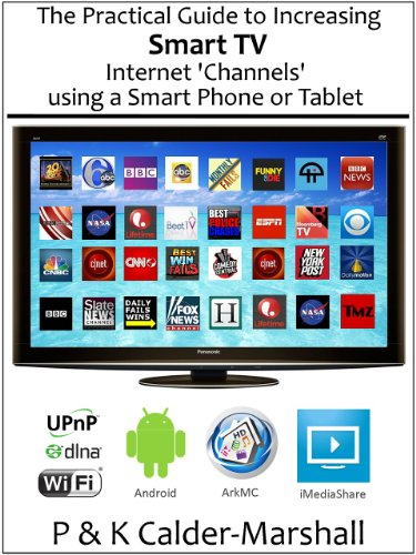 The Practical Guide to Increasing Smart TV Internet 'Channels' using a Smart Phone or Tablet (English Edition)