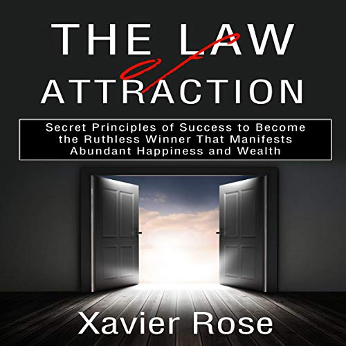 The Law of Attraction: Secret Principles of Success to Become the Ruthless Winner That Manifests Abundant Happiness and Wealth audiobook cover art
