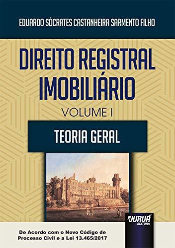 Direito Registral Imobiliário - Volume I - Teoria Geral - De Acordo com o Novo Código de Processo Civil e a Lei 13.465/2017