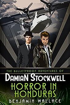 Horror in Honduras (The Bulletproof Adventures of Damian Stockwell Series Book 1) by [Benjamin Wallace]