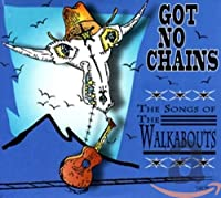 Got No Chains the Songs of the Wal