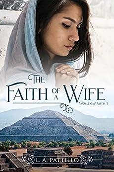 The Faith of a Wife (Women of Faith Book 1) by [L.A. Pattillo]