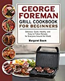 George Foreman Grill Cookbook For Beginners: Delicious, Quick, Healthy, and Easy to Follow Recipes for Everyone Around the World (English Edition)