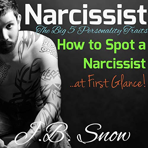 Narcissist: The Big 5 Personality Traits: How to Spot a Narcissist at First Glance cover art