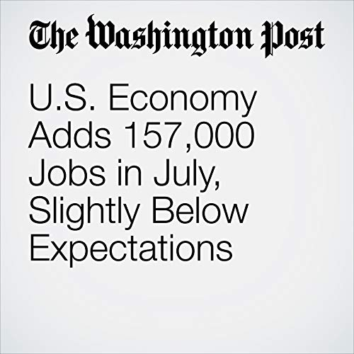 U.S. Economy Adds 157,000 Jobs in July, Slightly Below Expectations copertina
