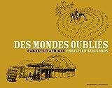 Des mondes oubliés : Carnets d'Afrique